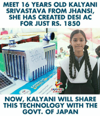 Hats Off To Her Efforts & Innovation  #KalyaniSrivastava #DesiAC :): MEET 16 YEARS OLD KALYAN  SRIVASTAVA FROM JHANSI  SHE HAS CREATED DESI AC  FOR JUST RS. 1850  LAUGHINO  NOW, KALYANI WILL SHARE  THIS TECHNOLOGY WITH THE  GOVT. OF JAPAN Hats Off To Her Efforts & Innovation  #KalyaniSrivastava #DesiAC :)