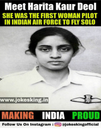 indian air force: Meet Harita Kaur Deol  SHE WAS THE FIRST WOMAN PILOT  IN INDIAN AIR FORCE TO FLY SOLO  www.jokesking.in  MAKING  INDIA PROUD  Follow us on instagram  Cajokeskingofficial