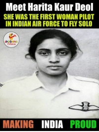 Harita Kaur Deol.. (Y): Meet Harita Kaur Deol  SHE WAS THE FIRSTWOMAN PILOT  IN INDIAN AIR FORCE TO FLY SOLO  MAKING  INDIA PROUD Harita Kaur Deol.. (Y)