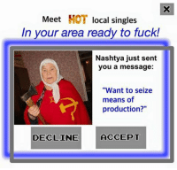 """Means Of Production: Meet HOT local singles  In your area ready to fuck!  Nashtya just sent  you a message:  """"Want to seize  means of  production?""""  DECLINE  ACCEPT"""