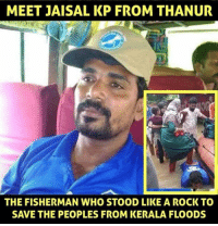Massive Respect to this Real Life Hero 🙏🏻: MEET JAISAL KP FROM THANUR  THE FISHERMAN WHO STOOD LIKE A ROCK TO  SAVE THE PEOPLES FROM KERALA FLOODS Massive Respect to this Real Life Hero 🙏🏻