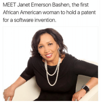 american woman: MEET Janet Emerson Bashen, the first  African American woman to hold a patent  for a software invention.