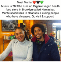 Food, Memes, and New York: Meet Muntu  Muntu is 78! She runs an Organic vegan health  food store in Brooklyn called Namaskar.  Muntu specialises in cleanses & curing people  who have diseases. Go visit & support  @chaka bars She is 79 in a few months! You don't have to ask to repost ☺️ If you are in NY go and see Muntu, say that I sent you, get your juices and herbs :) Show your support and sort out your health. I wana look like this when I am nearly a century old! famfoods chakabars I tagged the address, but here is it again. 956 Atlantic Avenue, Brooklyn, New York, 11238, Number is 718 636-1967 www.Namaskarhealth.com