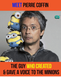 The Minions: MEET  PIERRE COFFIN  In An  THE GUY  WHO CREATED  GAVE A VOICE TO THE MINIONS