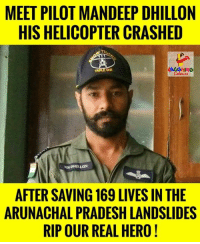 arunachal pradesh: MEET PILOT MANDEEP DHILLON  HIS HELICOPTER CRASHED  ONE  MS DHD LON  AFTER SAVING 169 LIVES IN THE  ARUNACHAL PRADESH LANDSLIDES  RIP OUR REAL HERO!