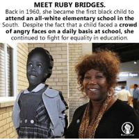 Back in 1960, Ruby Bridges became the first black child to attend an all-white elementary school in the South. Despite the fact that a child faced a crowd of angry faces on a daily basis at school, she continued to fight for equality in education. Blacktivist hotnews black africanamerican blackbusiness blackunity blackis melanin icantbreath neverforget sayhername blackhistorymonth blacklivesmatter blackpride blackandproud dreamchasers blackgirls blackwomen blackman westandtogether proudtobeblack: MEET RUBY BRIDGES.  Back in 1960, she became the first black child to  attend an all-white elementary school in the  South. Despite the fact that a child faced a crowd  of angry faces on a daily basis at school, she  continued to fight for equality in education.  BLACKTIVIST Back in 1960, Ruby Bridges became the first black child to attend an all-white elementary school in the South. Despite the fact that a child faced a crowd of angry faces on a daily basis at school, she continued to fight for equality in education. Blacktivist hotnews black africanamerican blackbusiness blackunity blackis melanin icantbreath neverforget sayhername blackhistorymonth blacklivesmatter blackpride blackandproud dreamchasers blackgirls blackwomen blackman westandtogether proudtobeblack