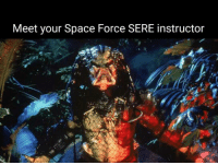 From the inbox thanks Michael!: Meet your Space Force SERE instructor From the inbox thanks Michael!