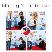 Ariana Grande, m.facebook, and m.facebook.com: Meeting Ariana be like  Hairspray  Hairspray  NB  NBC  Hairspray  Hairspray  NB  ST 20  NBC  NBC  Hairspray It's funny how her reaction shows my whole fangirl life 😂  Get Free Ariana Grande Lockscreens here ❤️: https://m.facebook.com/AGBLockscreens?ref=bookmarks  —ag༄
