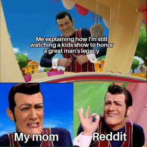 Number one meme by n1GG99 MORE MEMES: Meexplaining how I'm still  watching a kidsshow to honor  agreat man's legacy  Reddit  My mom Number one meme by n1GG99 MORE MEMES