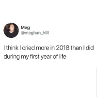 Latinos, Life, and Memes: Meg  @meghan hill  I think I cried more in 2018 than I did  during my first year of life Lmaoo 😭😭😭😂😂 🔥 Follow Us 👉 @latinoswithattitude 🔥 latinosbelike latinasbelike latinoproblems mexicansbelike mexican mexicanproblems hispanicsbelike hispanic hispanicproblems latina latinas latino latinos hispanicsbelike