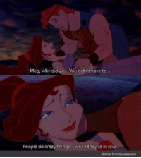 Memes, Movie Quotes, and 🤖: Meg, why did you  ou didn't have to  People do crazy things  when they re in love  Onllne Movie Quotes.com https://t.co/LQu6GNwZHB