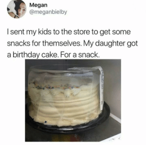 Birthday, Lmao, and Megan: Megan  @meganbielby  Isent my kids to the store to get some  snacks for themselves. My daughter got  a birthday cake. For a snack. Absolute madlad lmao