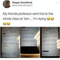 """Anna, Friends, and Google: Megan Southland  @southlandmeg13  My friends professor sent this to the  whole class at 1am...I'm dying  10 10 PMM  mail google.comC  -﹃  IMPORTANT!!!""""  THIS IS THE CORRECT LINK  IT IS FOR AN ADULT WEBSITE  Wono x2 re Interracial Mariage is on class  moodie page & here  https://www.dropbox.com/s/  9pplvb624j3y-9e/Loving mp  ITOTALLY SCREWED UP AND APOLOGIZE  BIG-TIME  ches.net/anna  black-stockings  IF ANY OF YOU OPENED IT BEFORE  GETTING THIS EMAIL, PLEASE LET ME  KNOW  morna. spreading  PLEASE DO NOT OPEN THE OTHE  IT IS FOR AN ADULT WEBSITE  Remember, a classmate suggosterd  downloading the dropbox app for a better  experience.  I have not tried it  也00  YES, IAM SCREAMING. HUGE MIST @nut is a must follow"""