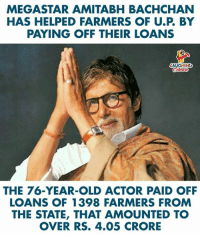 #AmitabhBachchan #BigB: MEGASTAR AMITABH BACHCHAN  HAS HELPED FARMERS OF U.P. BY  PAYING OFF THEIR LOANS  AUGHING  THE 76-YEAR-OLD ACTOR PAID OFF  LOANS OF 1398 FARMERS FROM  THE STATE, THAT AMOUNTED TO  OVER RS. 4.05 CRORE #AmitabhBachchan #BigB