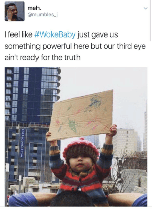 Meh, Powerful, and Truth: meh.  @mumbles_j  I feel like #WokeBaby just gave us  something powerful here but our third eye  ain't ready for the truth
