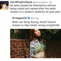 Asian, God, and Memes: mei #PrayForsyria ajinyoungstwt 2d  let asian people be themselves without  being called and named after the asian  version of a western celebrity for god sake  W magazine  @wmag  Meet Lee Sung-Kyung, South Korea's  answer to Gigi Hadid: wmag.cm For real! Why not the other way around? 🤔 - whitewashing poc peopleofcolor westernstandards leesungkyung