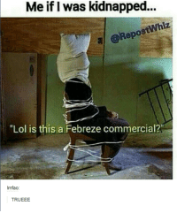"""Dank, Lmfao, and 🤖: Meif kidnapped...  Me was @RepostWhiz  """"Lol is this a Febreze commercial?  lmfao:  TRU EEE"""