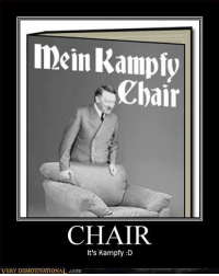 I laughed like wayyy too hard. -It: mein Kampf  Chair  CHAIR  It's Kampfy :D  VERY DEMOTIVATIONAL.com I laughed like wayyy too hard. -It
