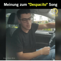 """Memes, 🤖, and Robin: Meinung zum """"Despacito"""" Song  OS  END  Videp: Robin Wick Hahah Was ist eure Meinung 😂"""