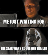 Thanks Justin: MEJUSTWAITING FOR  THE STAR WARS ROGUE ONE TRAILER  mgflip.com Thanks Justin