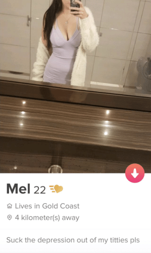 Same.: Mel 22 E  Lives in Gold Coast  4 kilometer(s) away  Suck the depression out of my titties pls Same.