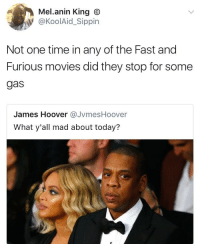 Blackpeopletwitter, Facts, and Movies: Mel.anin King O  @KoolAid_Sippin  Not one time in any of the Fast and  Furious movies did they stop for some  gas  James Hoover JvmesHoover  What y'all mad about today? <p>Facts bro (via /r/BlackPeopleTwitter)</p>