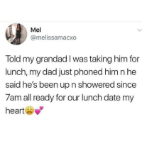 Old people are the cutest ❤️: Mel  @melissamacxo  Told my grandad I was taking him for  lunch, my dad just phoned him n he  said he's been up n showered since  7am all ready for our lunch date my  heart Old people are the cutest ❤️