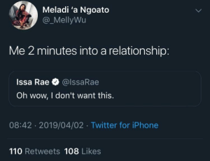 When you catch em in that weird angle you aint see yet by googlion MORE MEMES: Meladi 'a Ngoato  @_MellyWu  Me 2 minutes into a relationship  Issa Rae @lssaRae  Oh wow, I don't want this.  08:42 2019/04/02 Twitter for iPhone  110 Retweets 108 Likes When you catch em in that weird angle you aint see yet by googlion MORE MEMES