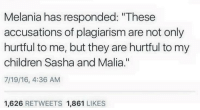 """Blackpeopletwitter, Children, and Via: Melania has responded: """"These  accusations of plagiarism are not only  hurtful to me, but they are hurtful to my  children Sasha and Malia.'""""  7/19/16, 4:36 AM  1,626 RETWEETS 1,861 LIKES <p>Me and Barack are outraged at such false accusations (via /r/BlackPeopleTwitter)</p>"""