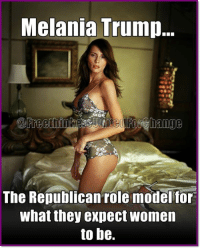 Melania: Melania Trump.  Free  The Republican role model for  what they expect women  to be.