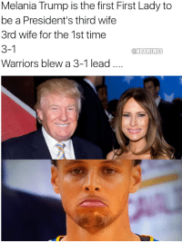 Even Trump is trolling the Warriors.: Melania Trump is the first First Lady to  be a President's third wife  3rd wife for the 1st time  3-1  @NBAMEMES  Warriors blew a 3-1 lead Even Trump is trolling the Warriors.