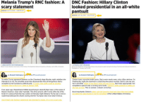 that ship has sailed: Melania Trump's RNC fashion: A  scary statement  DNC Fashion: Hillary Clinton  looked presidential in an all-white  pantsuit  Updated: JULY 19, 2016- 5:38 PM EDT  Updated: JULY 28, 2016-9:52 PM EDT  O JESSICA GRIFFIN/STAFF PHOTOGRAPHER  Melania Trump at Quicken Loans Arena on the first day of the Republican National Convention on Monday, July 18, 2016, in Cleveland  AP PHOTO/J, SCOTT APPLEwHITE  Democratic presidential nominee Hillary Clinton smilles during her speech during the final day of the Democratic National Convention in  Phladelphia on Thursday, July 28, 206  by Elizabeth Wellington. Fashionwriter У @ewellingtonphl  by Elizabeth Wellington, Fashion Writer @ewellingtonphl  So while Trump appeared flawless on the Cleveland stage Monday night, whether she  intended it or not, her all-white ensemble displayed the kind of foreignness that is  accepted by her husband's political party. To m  rem  Clinton loves monochromatic looks. She's worn nearly every color of the rainbow. On  Wednesday night she stunned in cobalt blue two-piece number. But it's rare we see  her in all white. White is hue that's both soft and  acceptance speech was a coming out of sorts. Clinton's white pantusit is telling us  she has arrived. This is surreal. A dream come true  But it was appropriate: Her  Four years ago, Republicans fretted about trying to diversify their base, in the wake of  Barack Obama's clear voter mandate. This time around, with Trump at the top of the  ticket, it's obvious that ship has sailed. On Monday night, Melania Trump was a not-so-  subliminal billboard for whats looking like the Trumpian view of an ideal America  Most importantly Clinton's white suit told America loud and clear that she iovfully  accepted the opportunity to run for president of the United States of America.  And if that's the fashion statement she intended to make.it's a very scary one.