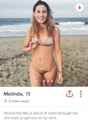 She seems nice: Melinda, 19  O 9 miles away  Pound me like a piece of meat through my  shit hole or get out of my dm's She seems nice