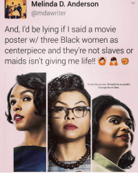 movie poster: Melinda D. Anderson  @mdawriter  And, I'd be lying if I said a movie  poster w/ three Black women as  centerpiece and they're not slaves or  maids isn't giving me life!! O  A  Genius has no race. Strength has no gender.  Courage has no limit.