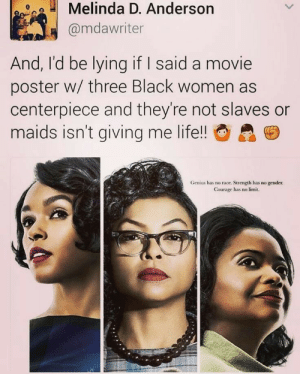 uppityfemale:  Combine strong women with history?   Um, all day every day please. So excited to see this!: Melinda D. Anderson  @mdawriter  And, I'd be lying if I said a movie  poster w/ three Black women as  centerpiece and they're not slaves or  maids isn't giving me life!!  Genius has no race. Strength has no gender  Courage has no limit. uppityfemale:  Combine strong women with history?   Um, all day every day please. So excited to see this!