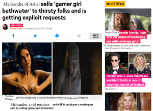 Doctor, Friends, and Girls: Melisandre of Ashai sells 'gamer girl  bathwater' to thirsty folks and is  getting explicit requests  MUST READ  EXCLUSIVE  Faima Bakar Thursday 4 Jul 2019 1:56 pm  Meryn Trant's former friends 'turn  f  925  over 20 videos of him having  SHARES  sex with underage girls'  M. Trantarrested by New York police detectives  on a 13-count indictment. »  Doctor Who's Jodie Whittaker  and Matt Smith at risk of  creating time rift at festival  Geronimo!  The Red  can't have enough baths to keep up with demand (Picture: @r'hollor.rules/Instagram)  Woman  Melisandre, a red priestess and NSFW cosplayer is making her  coin by selling 'gamer girl bathwater' TBH, not surpried about Meryn.