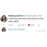 Christmas, Dogs, and Dog: Melissa Dahl @melissadahl-13h v  *carefully removes price tag from the  dog's gifts*  79 31,138 10.9K  Show this thread Can't forget the dog this Christmas