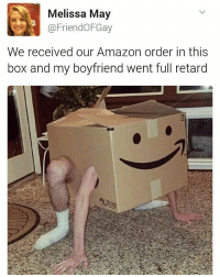 I feel your pain Mel 😔 | For more @aranjevi: Melissa May  @Friend OFGay  We received our Amazon order in this  box and my boyfriend went full retard I feel your pain Mel 😔 | For more @aranjevi