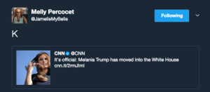And..?: Melly Percocet  @JamelleMyBelle  Following  CNN @CNN  It's official: Melania Trump has moved into the White House  cnn.it/2rmJIml And..?