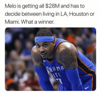 Basketball, Nba, and Sports: Melo is getting all $28M and has to  decide between living in LA, Houston or  Miami. What a winner.  AAMA 🔥 nba nbamemes melo (Via ‪DragonflyJonez‬-Twitter)