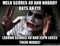 You already know ESPN is just gonna pretend like there were no games tonight...  -Tommy  New York Knicks Memes: MELO SCORES 40 AND NOBODY  BATS AN EYE  LEBRON SCORES 40 AND ESPN LOSES  THEIR MINDS!  mem  memegenerator.net You already know ESPN is just gonna pretend like there were no games tonight...  -Tommy  New York Knicks Memes