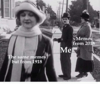 Memes, Mem, and Regular: Mem  from 20  The same memes  but from 1918 Regular memes