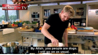 Dogs, Queen, and Milk: MEM  TV  By Allah, you people are dogs.  I will go on as usual.