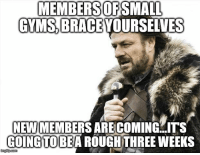 That Small Gym Life: MEMBERSOFSMALL  GYMS BRACE YOURSELVES  NEW MEMBERS ARE COMING  COINGTOBEA ROUGHTHREE WEEKS  ITS That Small Gym Life