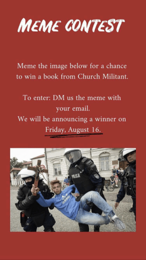 Church Militant is holding a Catholic Meme Contest: MEME CONTEST  Meme the image below for a chance  to win a book from Church Militant.  To enter: DM us the meme with  your email.  We will be announcing a winner on  Friday, August 16.  POLICJA  adidas Church Militant is holding a Catholic Meme Contest