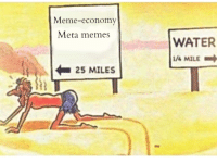 Meta-Meta memes are on the rise but probably not for long, invest now before they break!: Meme-economy  Meta memes  25 MILES  WATER  1/4 MILE Meta-Meta memes are on the rise but probably not for long, invest now before they break!