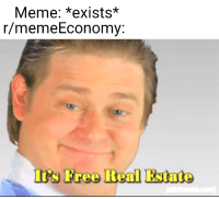 """Meme, Business, and Free: Meme: *exists*  r/memeEconomy:  It's Free Real Estate <p>Business. via /r/MemeEconomy <a href=""""https://ift.tt/2qAbldC"""">https://ift.tt/2qAbldC</a></p>"""