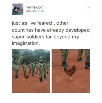 Meme Gods: meme god  MEMESGOD  just as i've feared.. other  countries have already developed  super soldiers far beyond my  imagination
