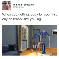 Filthy Frank Memes: MEME gonzales  @Filthy Frank  When you getting ready for your first  day of school and you lag