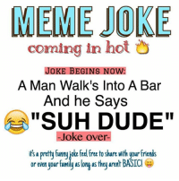 """We 500 likes off 50k  Share this funny meme I stole.  -ausmin (still looking for thots): MEME JOKE  coming in hot  JOKE BEGINS NOW:  A Man Walk's Into A Bar  And he says  """"SUH DUDE""""  Joke over  it's pretty funny joke feel free to share with your friends  or even your family aslong as they arent We 500 likes off 50k  Share this funny meme I stole.  -ausmin (still looking for thots)"""